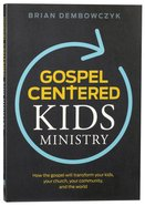 Gospel-Centered Kids Ministry Paperback