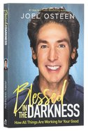 Blessed in the Darkness: How All Things Are Working For Your Good