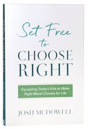 Set Free to Choose Right: Equipping Today's Kids to Make Right Moral Choices For Life Paperback