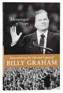 Messenger of Hope: Remembering the Life and Legacy of Billy Graham Paperback
