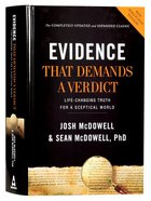 Evidence That Demands a Verdict: Life-Changing Truth For a Skeptical World (Completely And Expanded)
