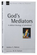 God's Mediators: A Biblical Theology of Priesthood (New Studies In Biblical Theology Series) Paperback