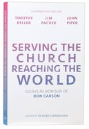 Serving the Church, Reaching the World: Essays in Honour of Don Carson Paperback