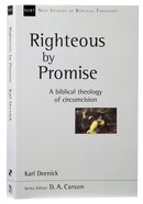 Righteous By Promise: A Biblical Theology of Circumcision (New Studies In Biblical Theology Series) Paperback