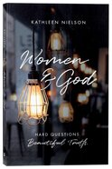 Women and God: Hard Questions, Beautiful Truth Paperback