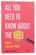Enjoy Your Bible! (#06 in All You Need To Know About The Bible Series) Paperback