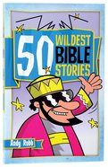 50 Wildest Bible Stories Paperback