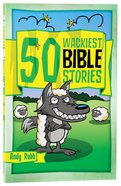 50 Wackiest Bible Stories Paperback