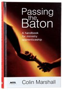 Passing the Baton: A Handbook For Ministry Apprenticeship Hardback
