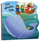 The Whale's Tale (Bobbly Bible Tales Series) Board Book