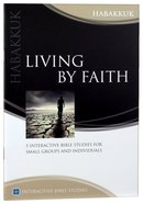 Living By Faith (Habakkuk) (Interactive Bible Study Series) Paperback