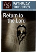 Return to the Lord - 9 Studies on the Book of Hosea (Include Leader's Notes) (Pathway Bible Guides Series) Paperback