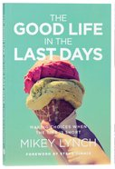 The Good Life in the Last Days: Making Decisions When the Time is Short Paperback