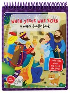 When Jesus Was Born (Water Doodle Book Series) Spiral