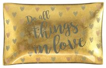 Small Glass Trinket Tray: Do All Things in Love...Gold/Hearts (Sparkle Range)