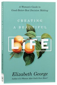 Creating a Beautiful Life: A Womans Guide to Good-Better-Best Decision Making