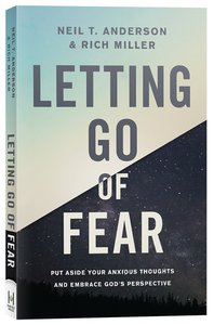 Letting Go of Fear: Put Aside Your Anxious Thoughts and Embrace Gods Perspective
