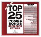 Top 25 Praise Songs 2018 Edition: Good Good Father (2 Cd)