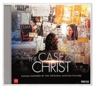 The Case For Christ: Songs Inspired By the Original Motion Picture CD