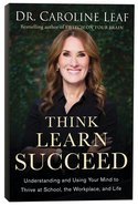 Think, Learn, Succeed: The Art of Using Your Brain to Improve Your Mindset, Sharpen Your Memory and Enhance Your Mental Performance