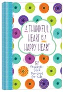 A Thankful Heart is a Happy Heart: 52 Gratitude-Filled Devotions For Kids Hardback