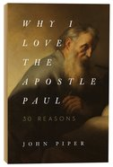 Why I Love the Apostle Paul:30 Reasons