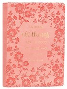 Classic Journal: He Works All Things....Peach/Floral Luxleather (Romans 8:28) Imitation Leather