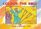 Matthew - Acts (#04 in Colour The Bible Series) Paperback