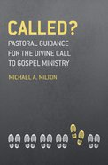 Called?: Pastoral Guidance For the Divine Call to Gospel Ministry