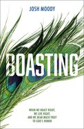 Boasting: When We Boast Right, We Live Right, and We Bear Much Fruit to God's Honor Paperback