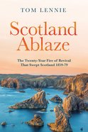Scotland Ablaze: The Twenty Year Fire of Revival That Swept Over Scotland 1858-79 Pb (Larger)