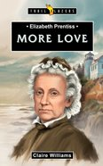 Elizabeth Prentiss - More Love (Trail Blazers Series) Mass Market