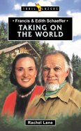 Francis & Edith Schaeffer - Taking on the World (Trail Blazers Series) Mass Market