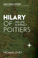 Hilary of Poitiers: His Life and Impact (Early Church Fathers Series)