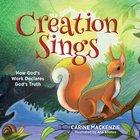 Creation Sings: How God's Work Declares God's Truth Hardback