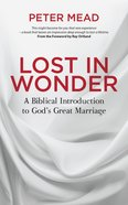 Lost in Wonder: A Biblical Introduction to God's Great Marriage Paperback