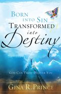 Born Into Sin, Transformed Into Destiny: God Can Truly Deliver You Paperback