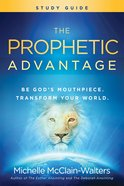 The Prophetic Advantage: Be God's Mouthpiece, Transform Your World (Study Guide) Paperback