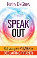 Speak Out: Releasing the Power of Declaring Prayer Paperback