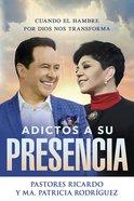 Adictos a Su Presencia: Cuando El Hambre Por Dios Nos Transforma (Addicted To His Presence) Paperback