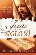 Jesus En El Siglo 21: Un Estudio Detallado De Su Vida Y Obra (Jesus In The 21st Century) Paperback