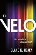 Velo, El: Una Invitacion Al Reino Invisible (The Veil) Paperback