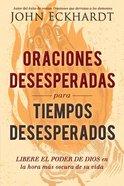Oraciones Desesperadas Para Tiempos Desesperados (Desperate Prayers For Desperate Times) Paperback