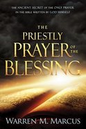 The Priestly Prayer of the Blessing: The Ancient Secret of the Only Prayer in the Bible Written By God Himself Paperback