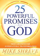 25 Powerful Promises From God: Proclamations For Supernatural Transformation Paperback