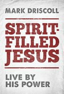 Spirit-Filled Jesus: Live By His Power Hardback