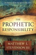 The Prophetic Responsibility: Our Role in a World That Ignores God's Voice Paperback