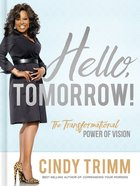 Hello, Tomorrow!: The Transformational Power of Vision Hardback