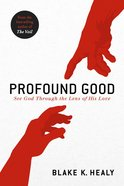 Profound Good: See God Through the Lens of His Love Paperback