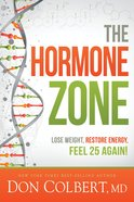 The Hormone Zone: Lose Weight, Restore Energy, Feel 25 Again! Hardback